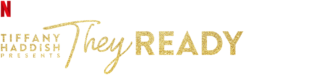 Tiffany Haddish Presents They Ready Netflix Official Site